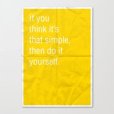 If you think it's that simple, then do it yourself. Canvas Print