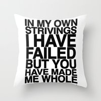 IN MY OWN STRIVINGS I HAVE FAILED, BUT YOU HAVE MADE ME WHOLE (A Prayer) Throw Pillow