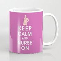 Keep Calm and Nurse On (For the love of nursing) Mug
