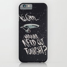Yo, Grrrl... Wanna Nerd Out Tonight? Slim Case iPhone 6s