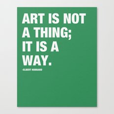 Art is not a thing; it is a way. Canvas Print