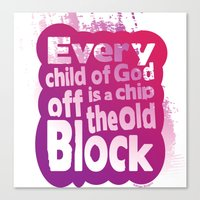 Every child of God is a chip off the old block Canvas Print