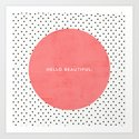 HELLO BEAUTIFUL - POLKA DOTS Art Print
