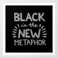 Black Is The New Metapho… Art Print
