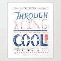 THROUGH BEING COOL Art Print