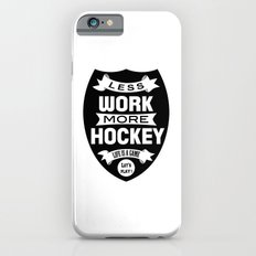 Less work more hockey iPhone 6s Slim Case