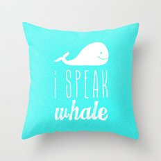 I Speak Whale Throw Pillow