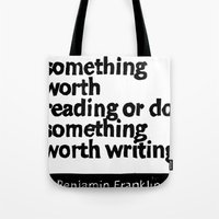 Either write something worth doing or do something worth writing Tote Bag