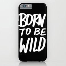 Born to Be Wild ~ Typography Slim Case iPhone 6s