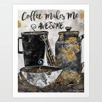 Coffee Makes Me Awesome Art Print