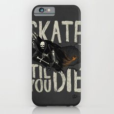 Skate Til' You Die iPhone 6 Slim Case