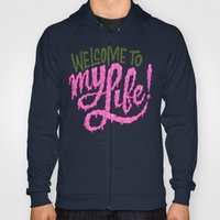 Welcome to My Life Hoody