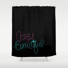 Crazy/Beautiful Shower Curtain
