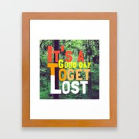 It's a Good Day To Get Lost Framed Art Print