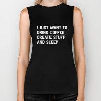 I just want to drink coffee create stuff and sleep Biker Tank