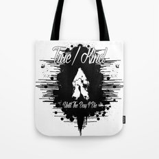 True/Kind: Until The Day I Die Tote Bag