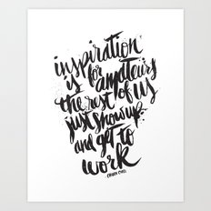 INSPIRATION IS FOR AMATEURS... Art Print