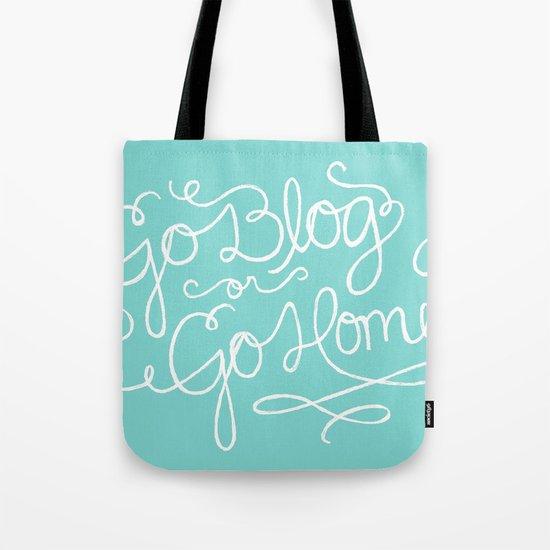 Go Blog or Go Home Tote Bag