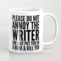 Please do not annoy the writer. She may put you in a book and kill you. Mug