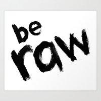 Be Raw Art Print