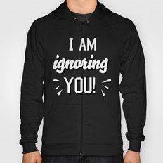 I'm Ignoring YOU! Hoody