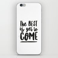 The Best Is Yet To Come … iPhone & iPod Skin