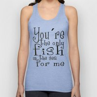 You´re the only fish in the sea for me Unisex Tank Top