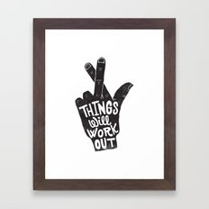 THINGS WILL WORK OUT Framed Art Print
