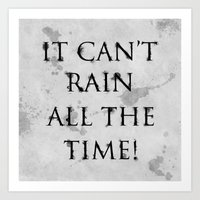 It Can't Rain All The Time. Art Print