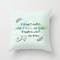 It doesn't matter what others are doing Throw Pillow