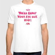 You'll Shoot Your Eye Ou… Mens Fitted Tee White MEDIUM