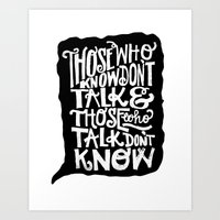 THOSE WHO TALK DON'T KNOW... Art Print