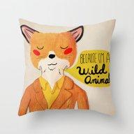 Because I'm A Wild Anima… Throw Pillow