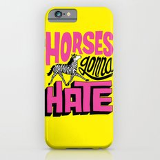 Horses Gonna Hate iPhone 6s Slim Case