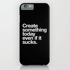 Create something today even if it sucks iPhone 6 Slim Case
