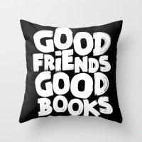 GOOD FRIENDS GOOD BOOKS Throw Pillow