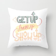 Get up. Dress Up. Show Up. Motivational Quote, Hand Lettered Throw Pillow