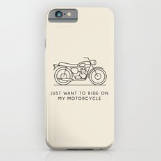 Triumph - Just want to ride on my motorcycle iPhone 6 Slim Case