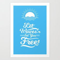Let the Waves Set you Free Art Print
