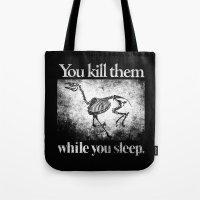 You Kill Them While You Sleep Tote Bag