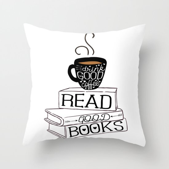 Drink Good Coffee, Read Good Books Throw Pillow