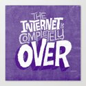The Internet Is Completely Over Canvas Print