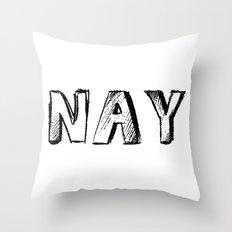 NAY Throw Pillow