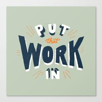 Put That Work In Canvas Print