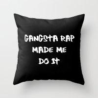 Gangsta Rap Made Me Do It Throw Pillow