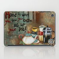 Home Is Where You Brew Your Coffee And Sip Your Tea iPad Case