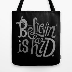 Believin' is Hard. Tote Bag