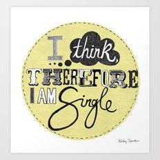 I think therefore I am... single II Art Print