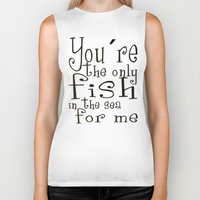 You´re the only fish in the sea for me Biker Tank