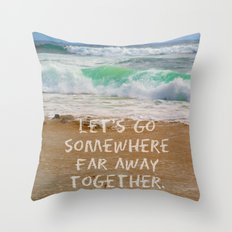 Let's Go Somewhere Far Away Together Throw Pillow